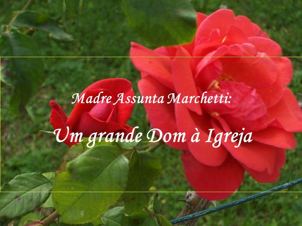Madre Assunta Marchetti: Um grande Dom à Igreja