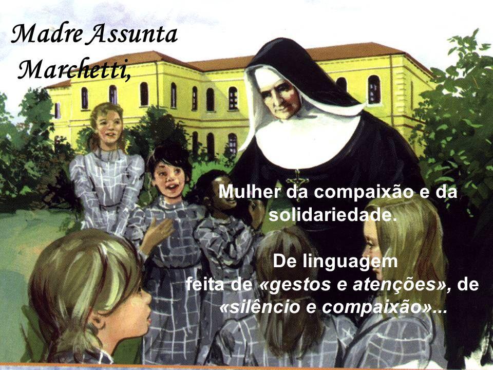Madre Assunta Marchetti, Mulher da compaixão e da solidariedade.