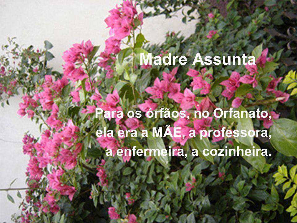 Madre Assunta Para os órfãos, no Orfanato, ela era a MÃE, a professora, a enfermeira, a cozinheira.