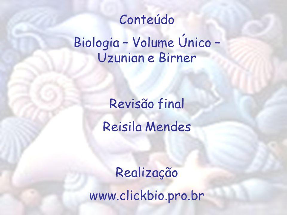Conteúdo Biologia – Volume Único – Uzunian e Birner Revisão final Reisila Mendes Realização www.clickbio.pro.br