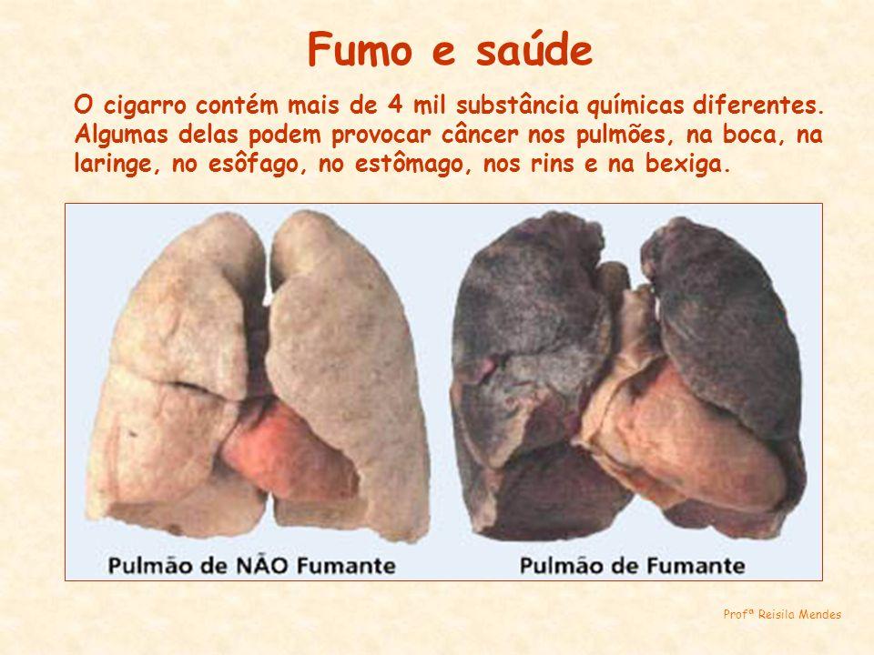 Fumo e saúde O cigarro contém mais de 4 mil substância químicas diferentes. Algumas delas podem provocar câncer nos pulmões, na boca, na laringe, no e