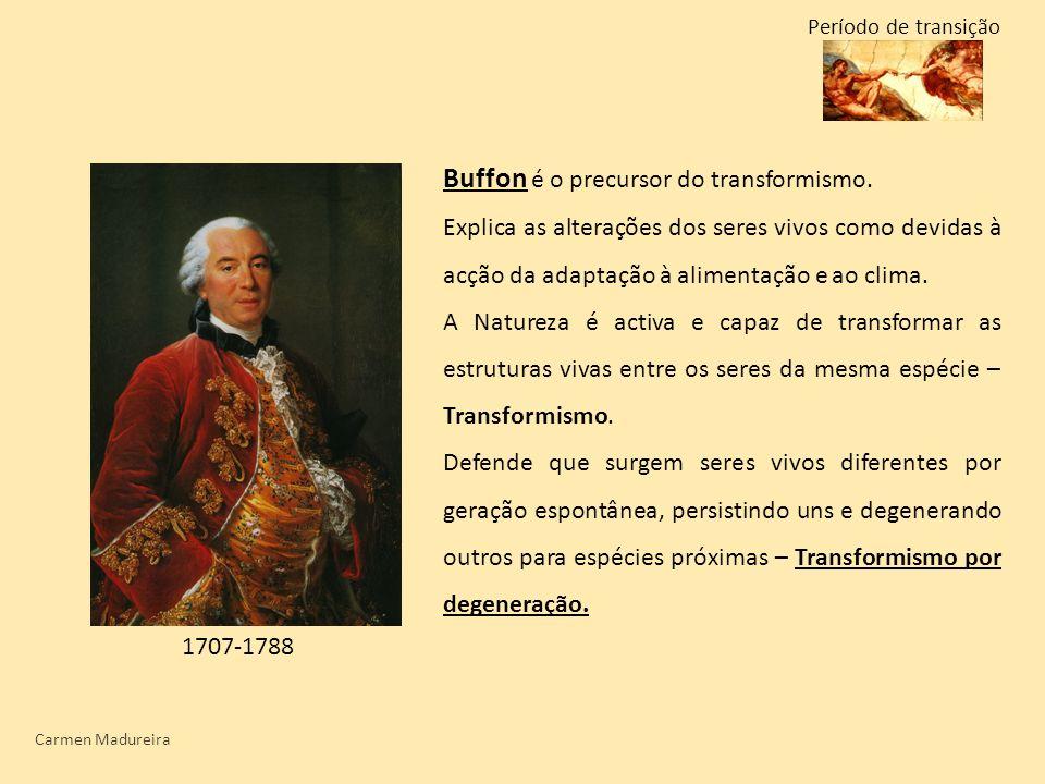 Carmen Madureira Buffon é o precursor do transformismo. Explica as alterações dos seres vivos como devidas à acção da adaptação à alimentação e ao cli