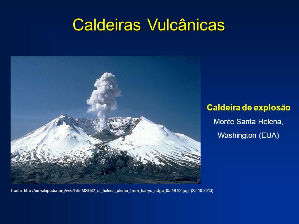 Caldeiras Vulcânicas Caldeira de explosão Monte Santa Helena, Washington (EUA) Fonte: http://en.wikipedia.org/wiki/File:MSH82_st_helens_plume_from_har
