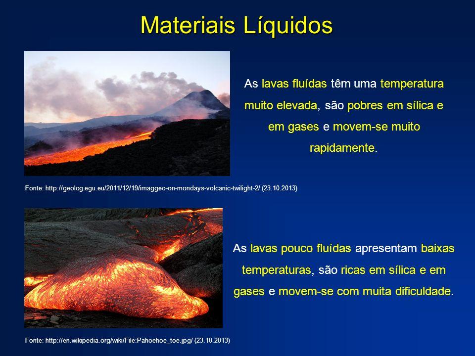 Materiais Líquidos As lavas pouco fluídas apresentam baixas temperaturas, são ricas em sílica e em gases e movem-se com muita dificuldade. Fonte: http