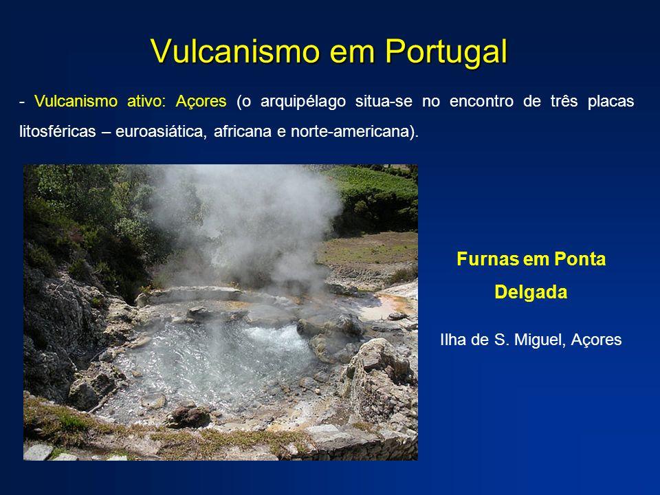 Vulcanismo em Portugal - Vulcanismo ativo: Açores (o arquipélago situa-se no encontro de três placas litosféricas – euroasiática, africana e norte-ame