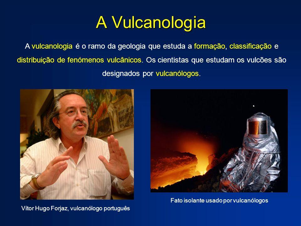 A Vulcanologia A vulcanologia é o ramo da geologia que estuda a formação, classificação e distribuição de fenómenos vulcânicos. Os cientistas que estu