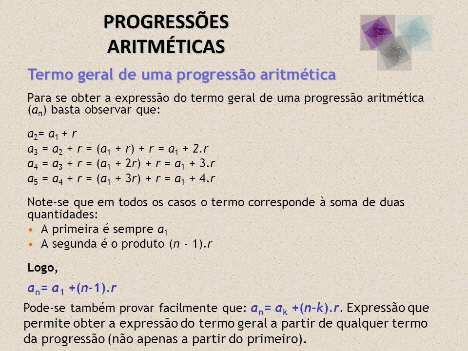 Para se obter a expressão do termo geral de uma progressão aritmética (a n ) basta observar que: a 2 = a 1 + r a 3 = a 2 + r = (a 1 + r) + r = a 1 + 2
