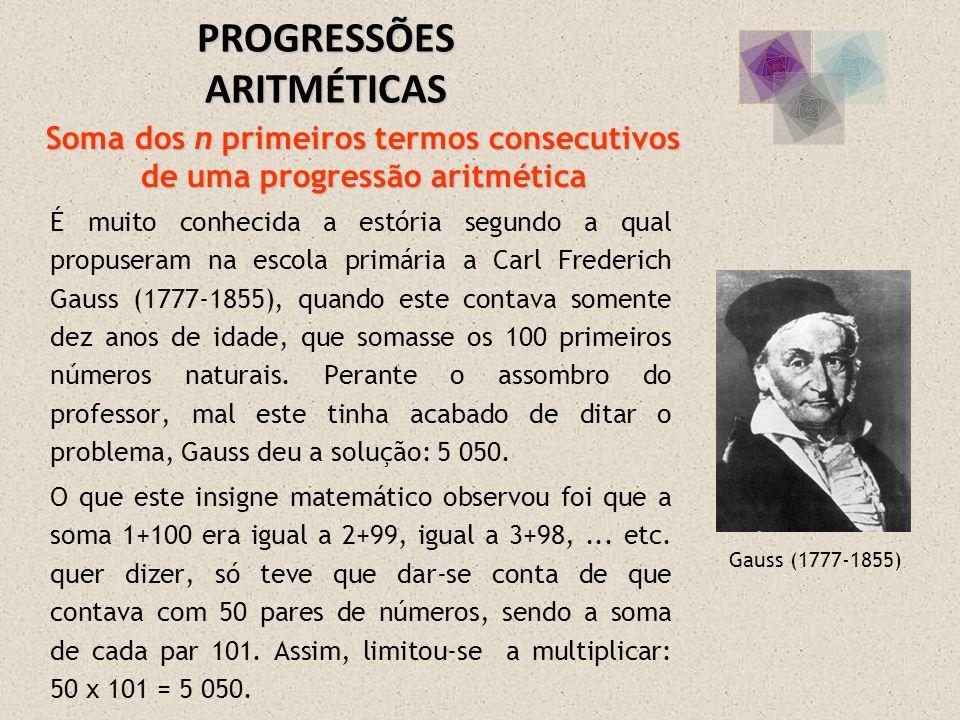É muito conhecida a estória segundo a qual propuseram na escola primária a Carl Frederich Gauss (1777-1855), quando este contava somente dez anos de i