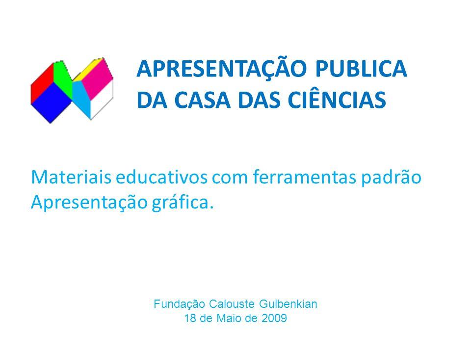 APRESENTAÇÃO PUBLICA DA CASA DAS CIÊNCIAS Materiais educativos com ferramentas padrão Apresentação gráfica.
