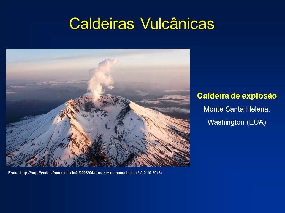 Caldeiras Vulcânicas Caldeira de explosão Monte Santa Helena, Washington (EUA) Fonte: http://http://carlos.franquinho.info/2008/04/o-monte-de-santa-he