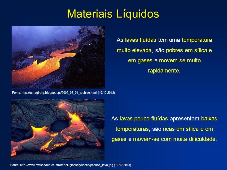 Materiais Líquidos As lavas fluídas têm uma temperatura muito elevada, são pobres em sílica e em gases e movem-se muito rapidamente. Fonte: http://ter