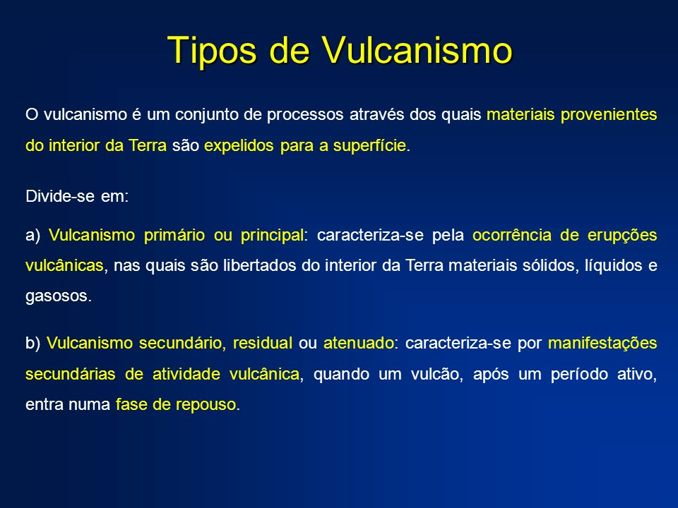 Tipos de Vulcanismo O vulcanismo é um conjunto de processos através dos quais materiais provenientes do interior da Terra são expelidos para a superfí