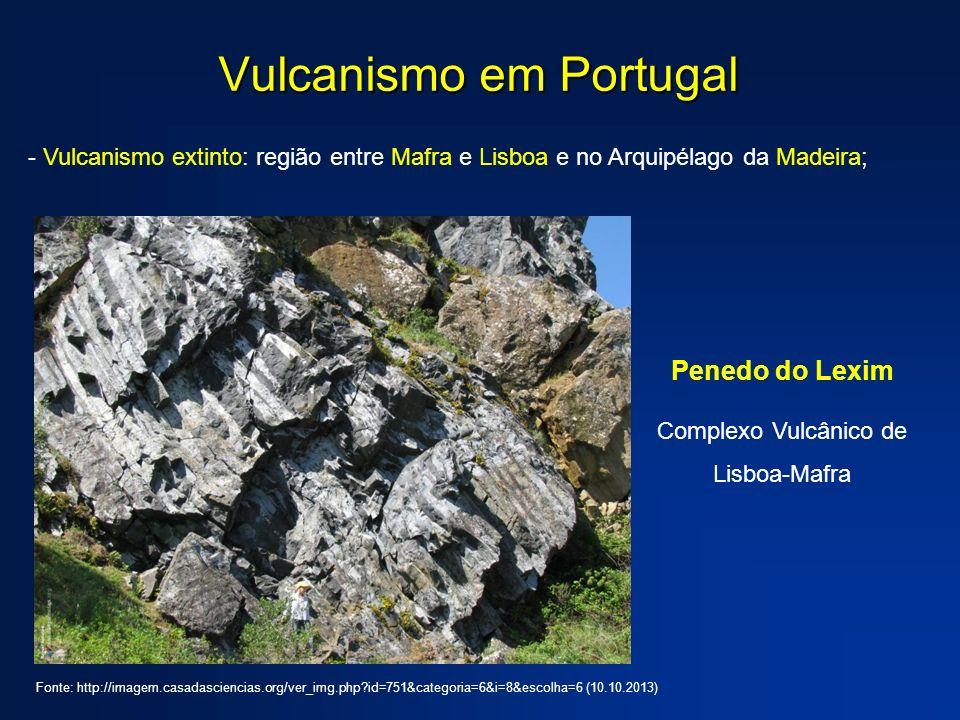 Vulcanismo em Portugal - Vulcanismo extinto: região entre Mafra e Lisboa e no Arquipélago da Madeira; Penedo do Lexim Complexo Vulcânico de Lisboa-Mafra Fonte: http://imagem.casadasciencias.org/ver_img.php?id=751&categoria=6&i=8&escolha=6 (10.10.2013)