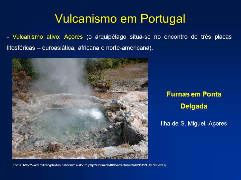 Vulcanismo em Portugal - Vulcanismo ativo: Açores (o arquipélago situa-se no encontro de três placas litosféricas – euroasiática, africana e norte-americana).