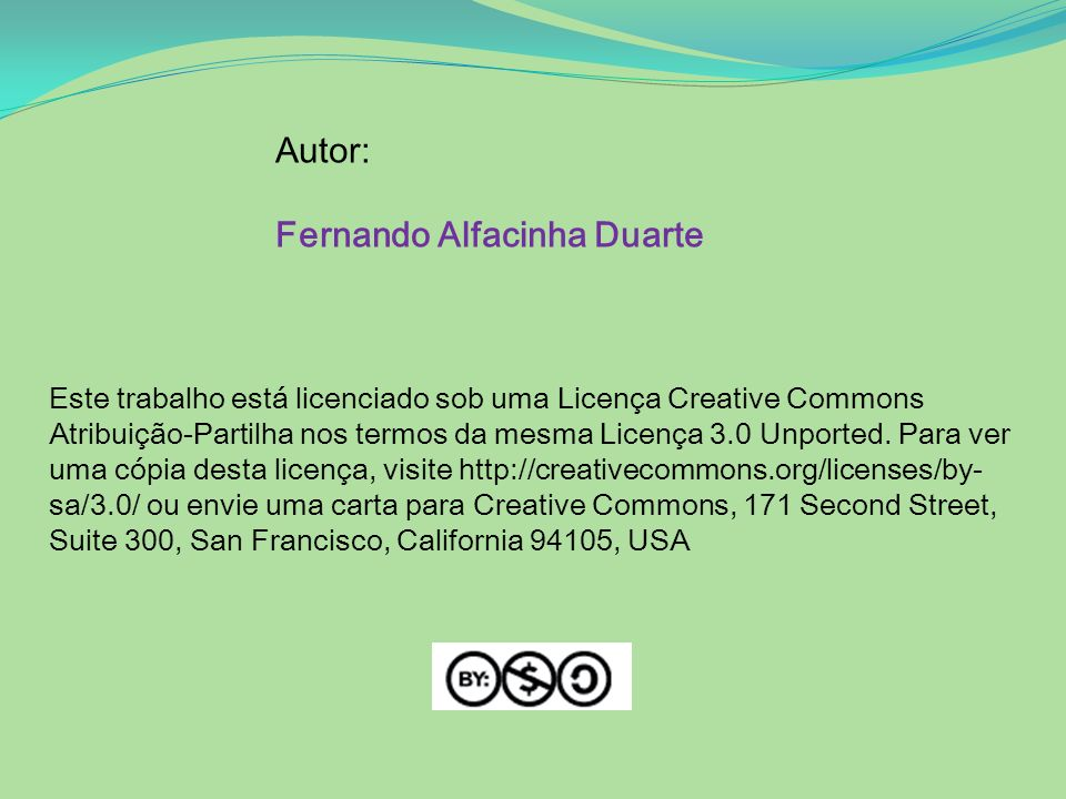 Autor: Fernando Alfacinha Duarte Este trabalho está licenciado sob uma Licença Creative Commons Atribuição-Partilha nos termos da mesma Licença 3.0 Un