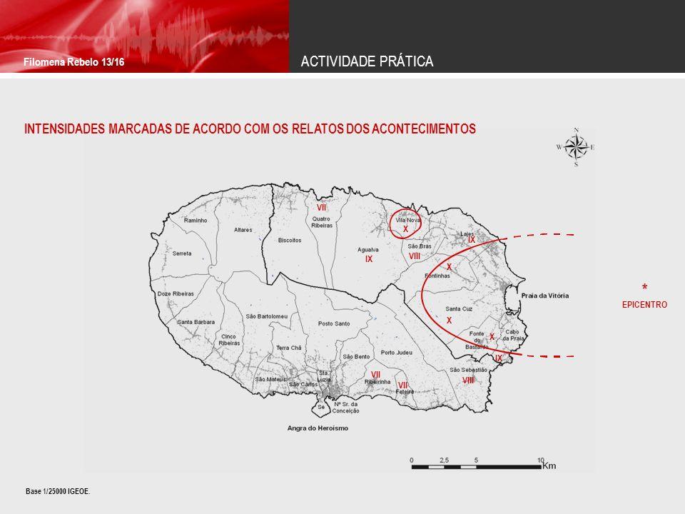 ACTIVIDADE PRÁTICA Filomena Rebelo 13/16 INTENSIDADES MARCADAS DE ACORDO COM OS RELATOS DOS ACONTECIMENTOS Base 1/25000 IGEOE.
