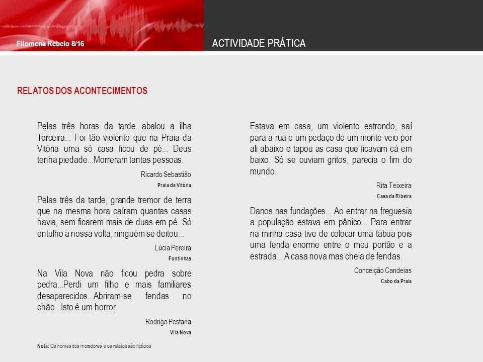 ACTIVIDADE PRÁTICA Filomena Rebelo 8/16 RELATOS DOS ACONTECIMENTOS Pelas três horas da tarde...abalou a ilha Terceira...