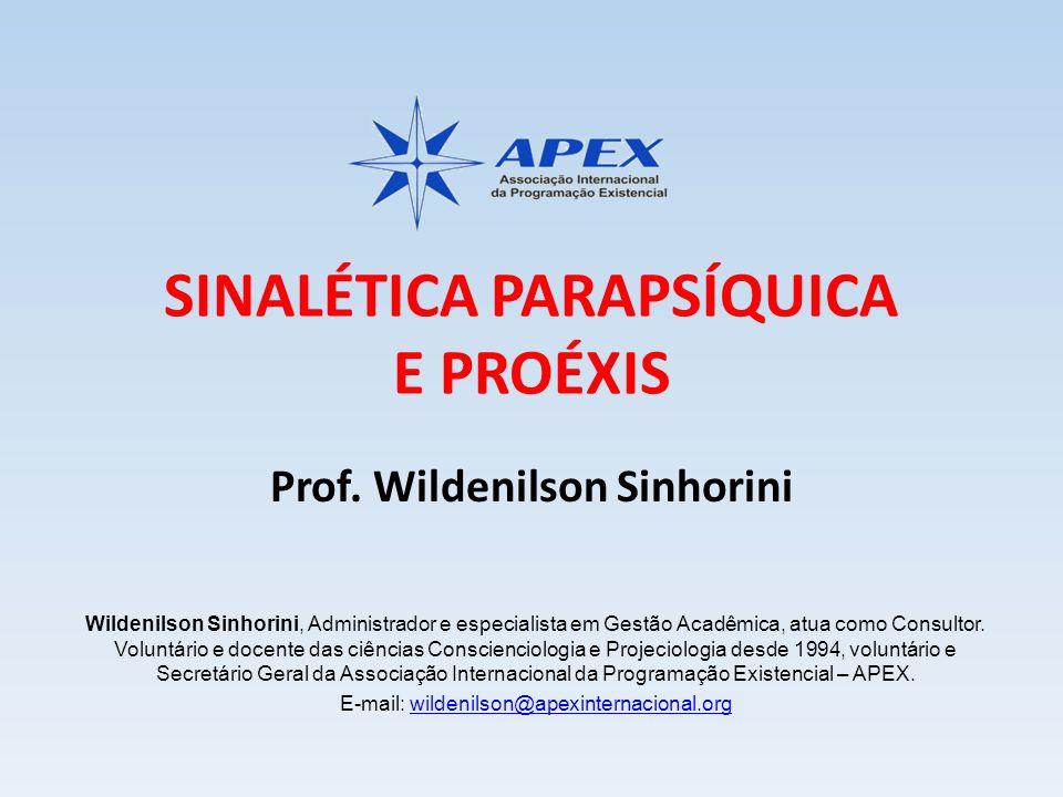 SINALÉTICA PARAPSÍQUICA E PROÉXIS Prof. Wildenilson Sinhorini Wildenilson Sinhorini, Administrador e especialista em Gestão Acadêmica, atua como Consu