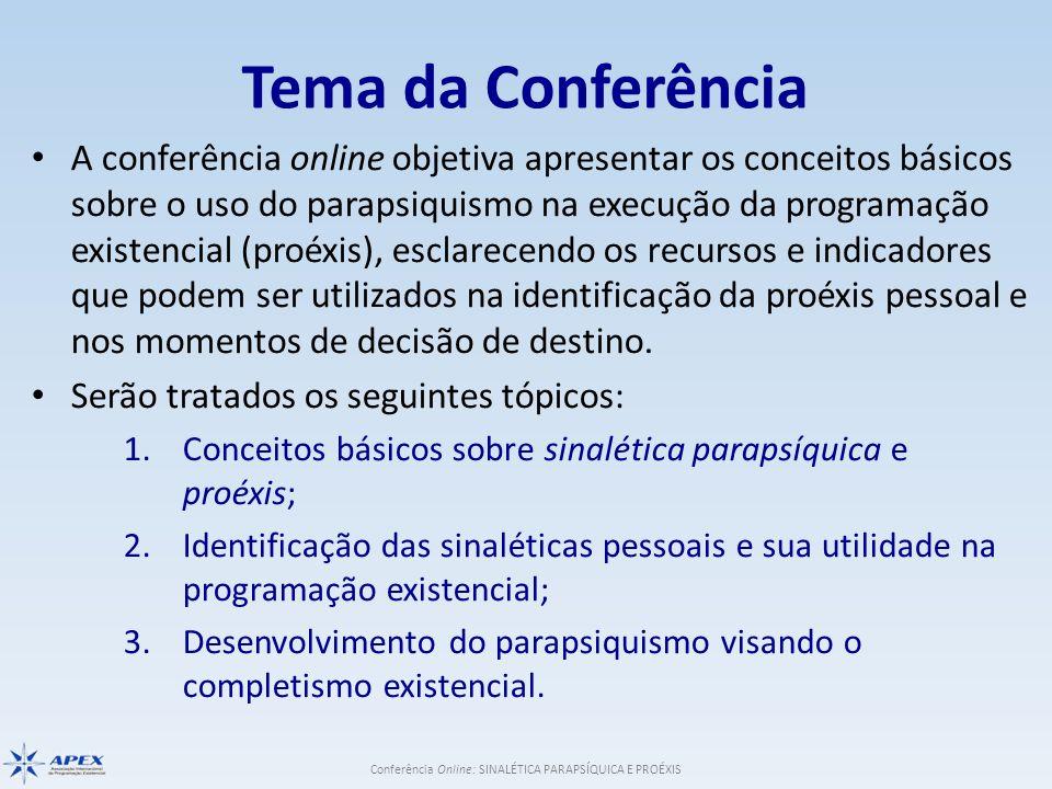 Conferência Online: SINALÉTICA PARAPSÍQUICA E PROÉXIS Tema da Conferência A conferência online objetiva apresentar os conceitos básicos sobre o uso do
