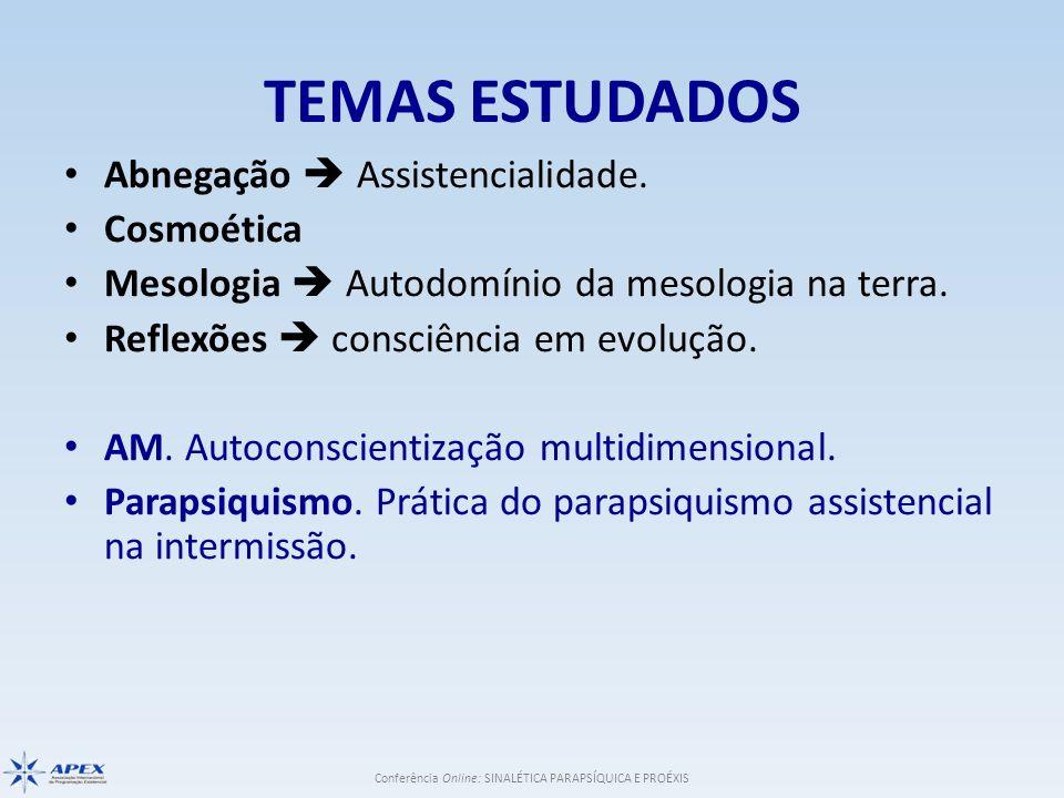 Conferência Online: SINALÉTICA PARAPSÍQUICA E PROÉXIS TEMAS ESTUDADOS Abnegação Assistencialidade. Cosmoética Mesologia Autodomínio da mesologia na te