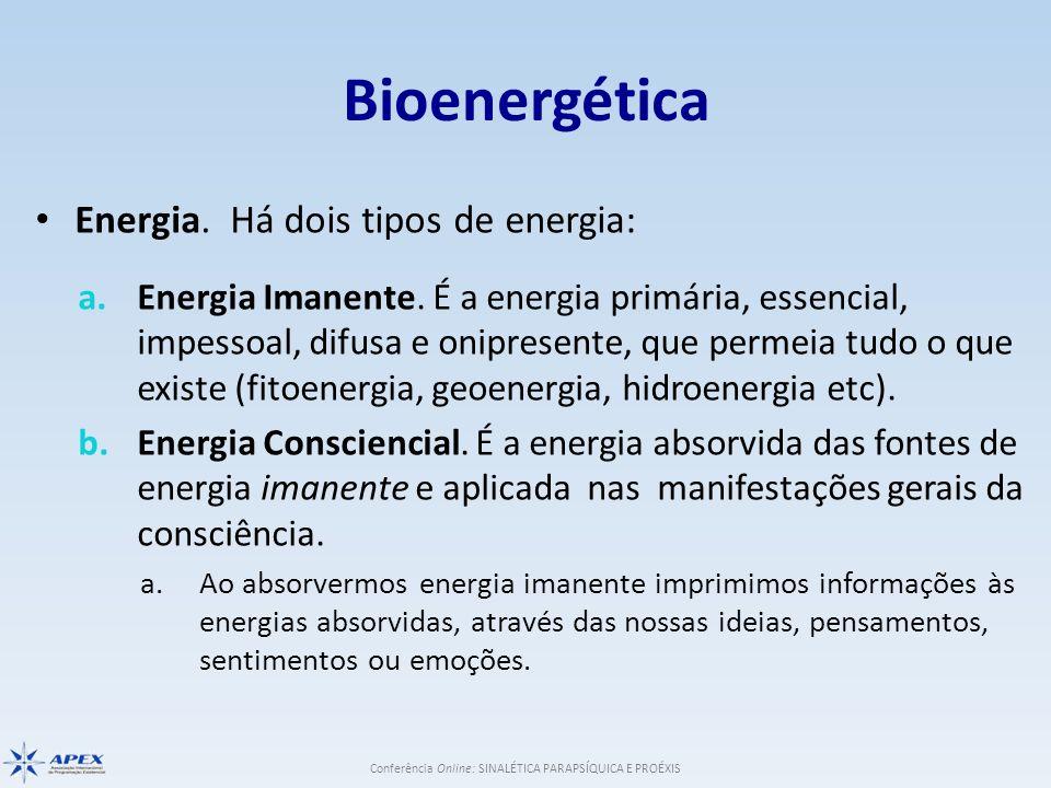 Conferência Online: SINALÉTICA PARAPSÍQUICA E PROÉXIS Bioenergética Energia. Há dois tipos de energia: a.Energia Imanente. É a energia primária, essen