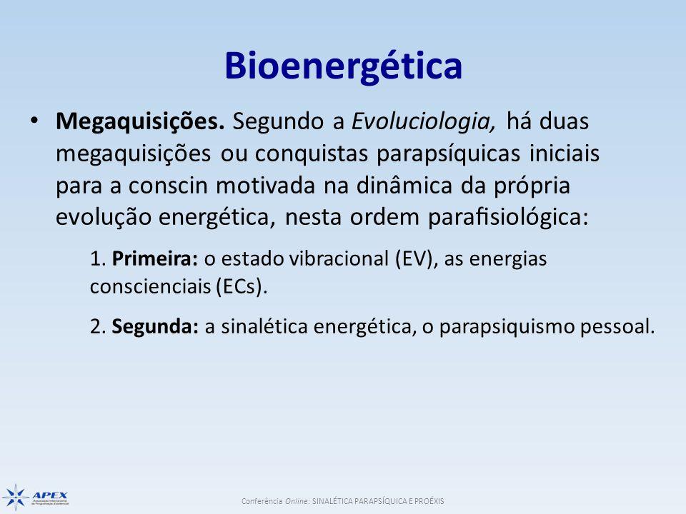 Conferência Online: SINALÉTICA PARAPSÍQUICA E PROÉXIS Bioenergética Megaquisições. Segundo a Evoluciologia, há duas megaquisições ou conquistas p