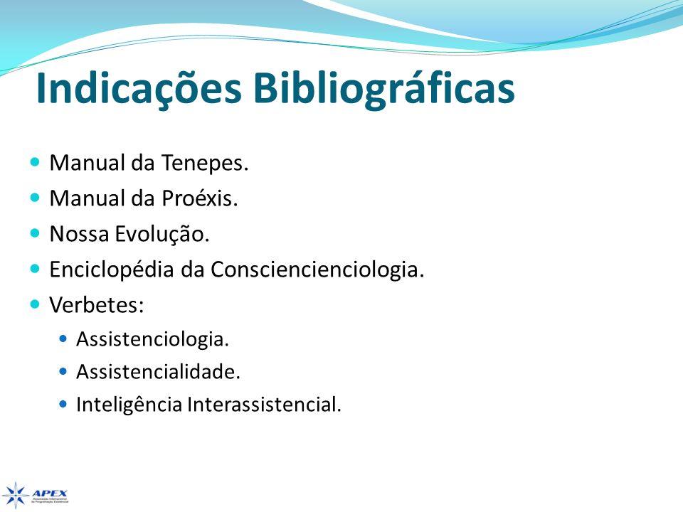 Indicações Bibliográficas Manual da Tenepes. Manual da Proéxis. Nossa Evolução. Enciclopédia da Consciencienciologia. Verbetes: Assistenciologia. Assi