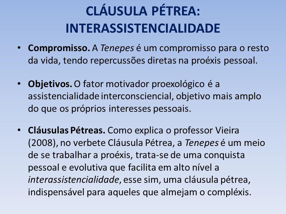CLÁUSULA PÉTREA: INTERASSISTENCIALIDADE Compromisso. A Tenepes é um compromisso para o resto da vida, tendo repercussões diretas na proéxis pessoal. O