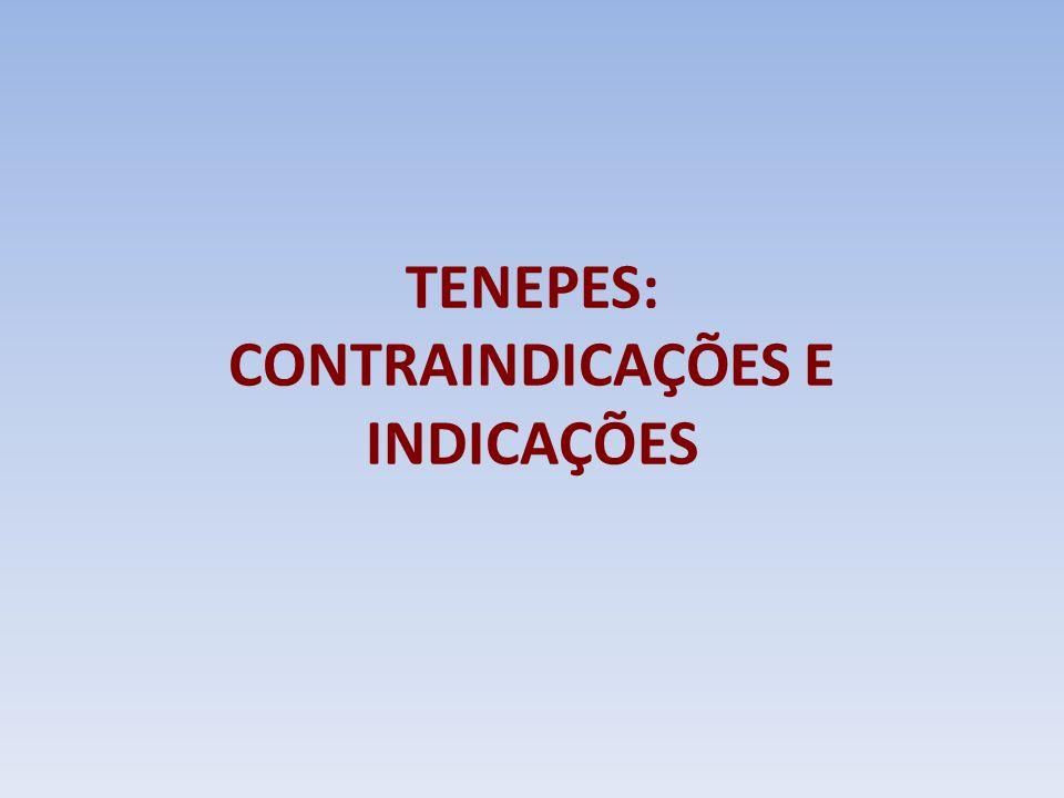 TENEPES: CONTRAINDICAÇÕES E INDICAÇÕES