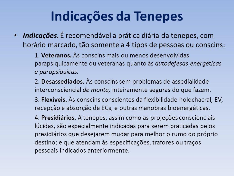 Indicações da Tenepes Indicações. É recomendável a prática diária da tenepes, com horário marcado, tão somente a 4 tipos de pessoas ou conscin