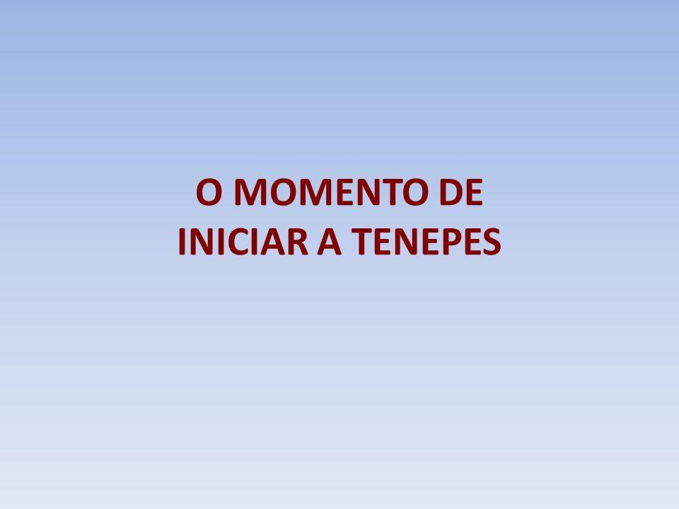 O MOMENTO DE INICIAR A TENEPES
