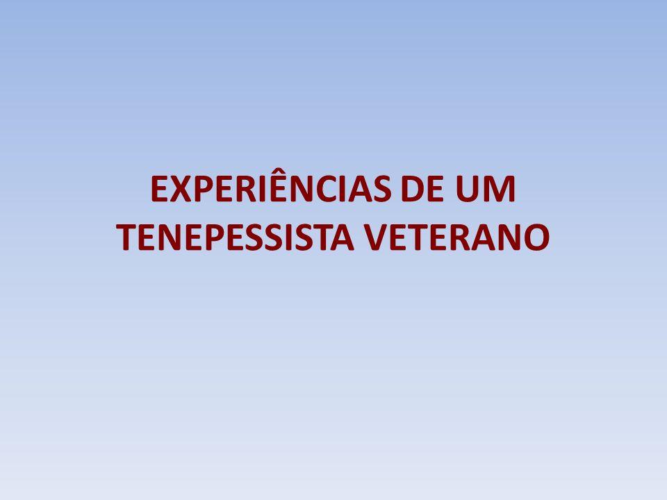 EXPERIÊNCIAS DE UM TENEPESSISTA VETERANO