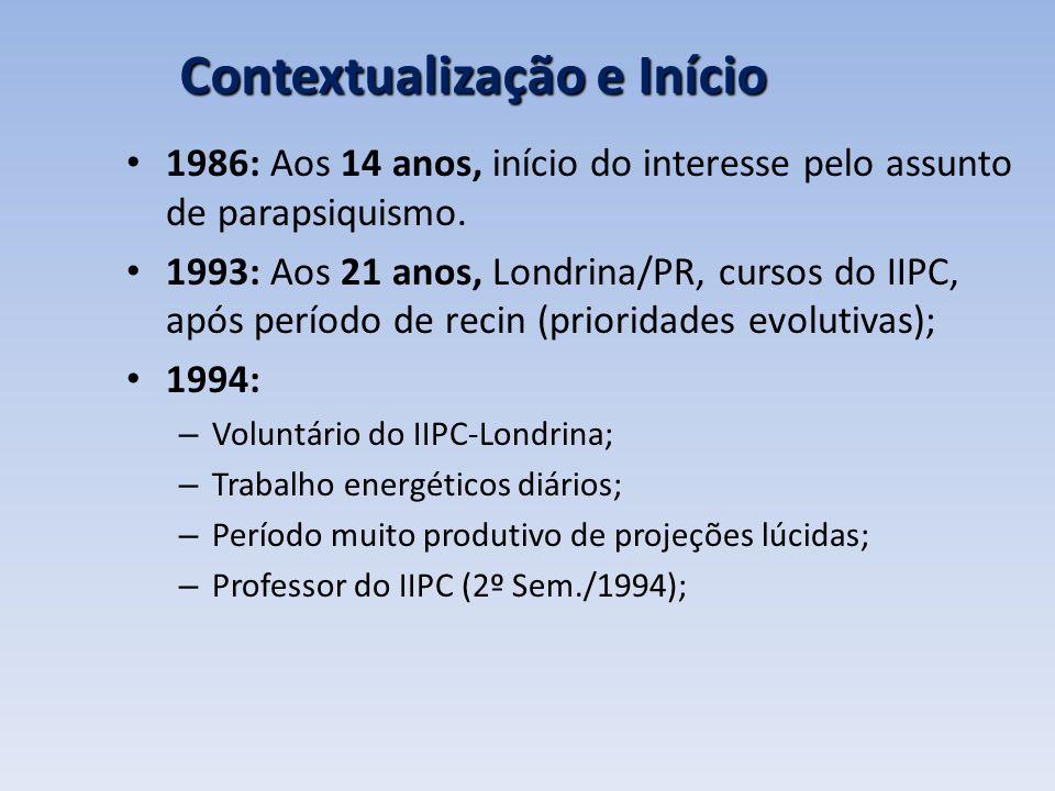 Contextualização e Início 1986: Aos 14 anos, início do interesse pelo assunto de parapsiquismo. 1993: Aos 21 anos, Londrina/PR, cursos do IIPC, após p