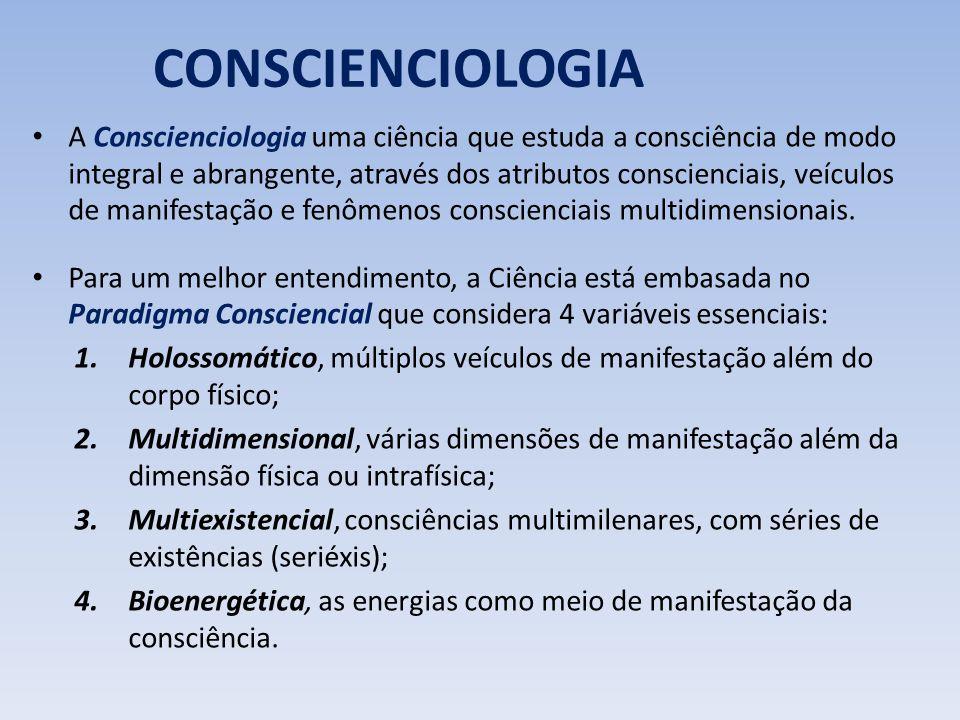 A Conscienciologia uma ciência que estuda a consciência de modo integral e abrangente, através dos atributos conscienciais, veículos de manifestação e