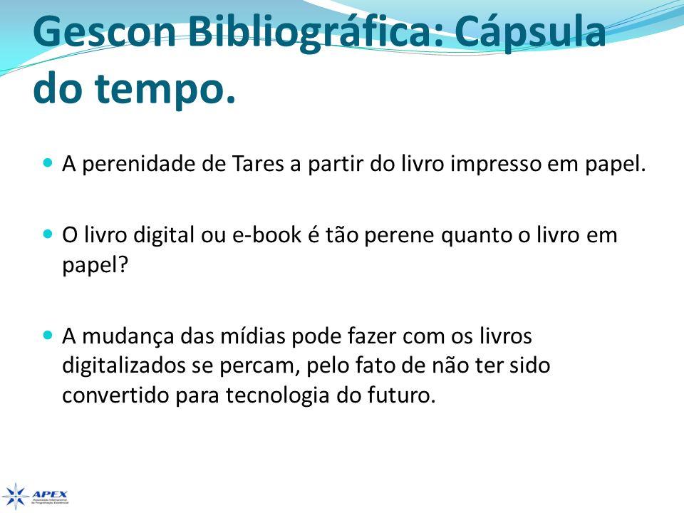 Gescon Bibliográfica: Cápsula do tempo. A perenidade de Tares a partir do livro impresso em papel. O livro digital ou e-book é tão perene quanto o liv