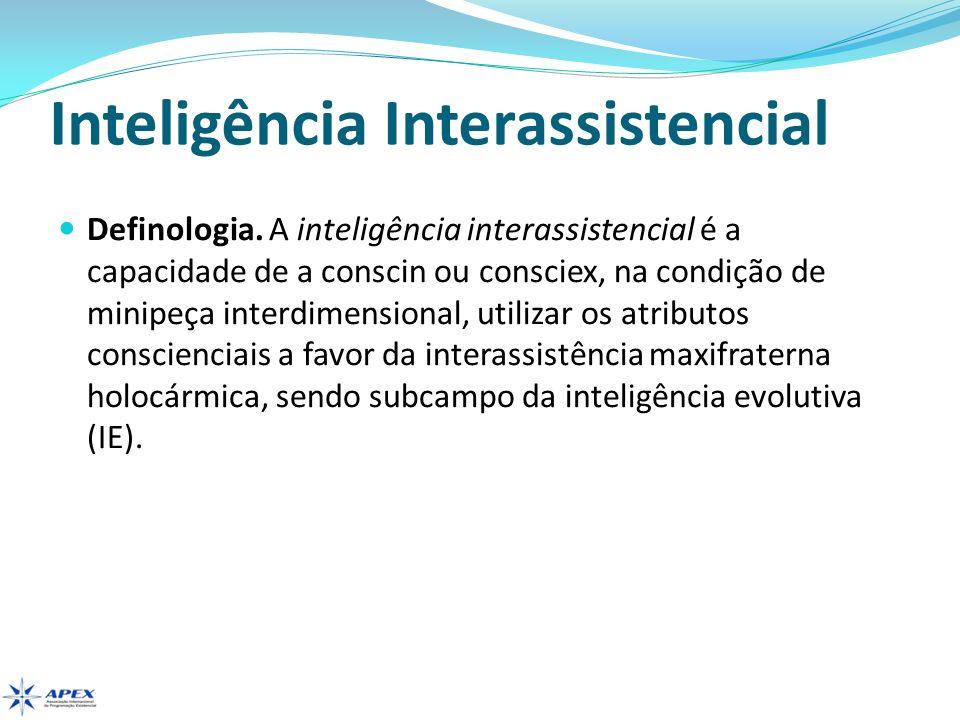 Inteligência Interassistencial Definologia. A inteligência interassistencial é a capacidade de a conscin ou consciex, na condição de minipeça interdim