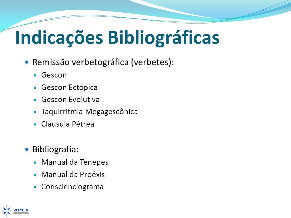 Indicações Bibliográficas Remissão verbetográfica (verbetes): Gescon Gescon Ectópica Gescon Evolutiva Taquirritmia Megagescônica Cláusula Pétrea Bibli
