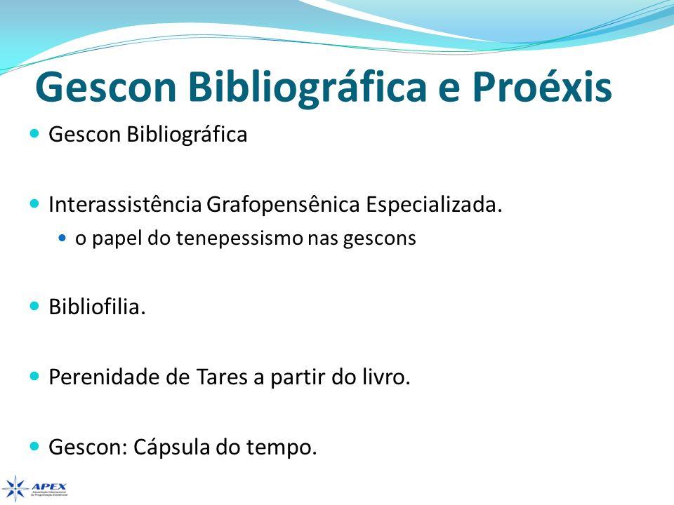 Gescon Bibliográfica e Proéxis Gescon Bibliográfica Interassistência Grafopensênica Especializada. o papel do tenepessismo nas gescons Bibliofilia. Pe