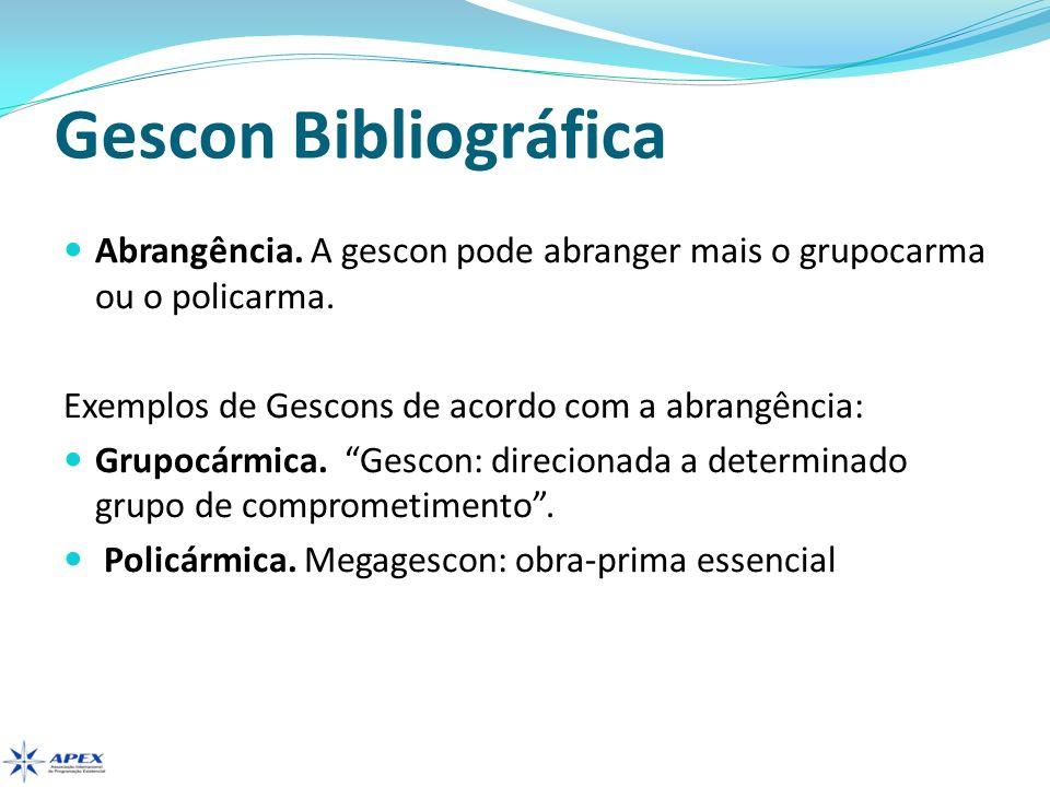 Gescon Bibliográfica Abrangência. A gescon pode abranger mais o grupocarma ou o policarma. Exemplos de Gescons de acordo com a abrangência: Grupocármi