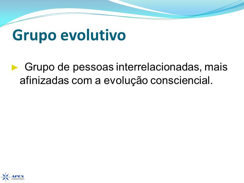 Grupo evolutivo Grupo de pessoas interrelacionadas, mais afinizadas com a evolução consciencial.
