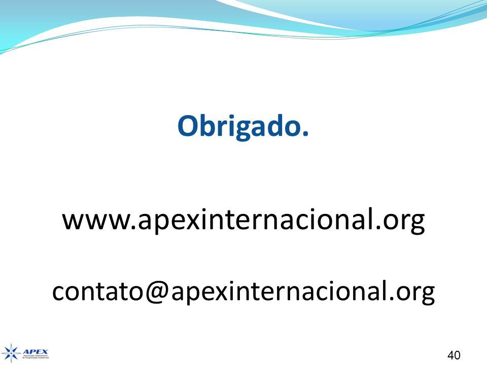 Obrigado. www.apexinternacional.org contato@apexinternacional.org 40