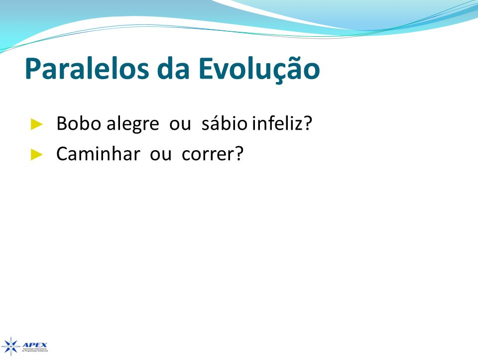 Paralelos da Evolução Bobo alegre ou sábio infeliz.