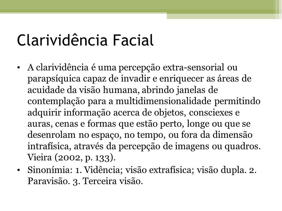 Clarividência Facial A clarividência é uma percepção extra-sensorial ou parapsíquica capaz de invadir e enriquecer as áreas de acuidade da visão human