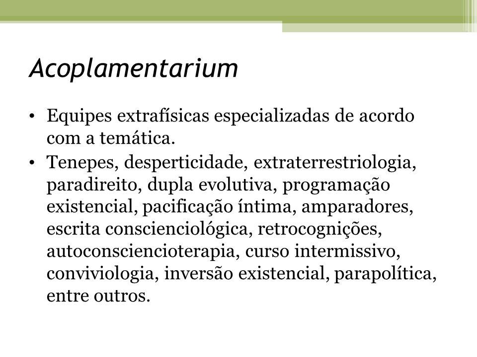 Acoplamentarium Equipes extrafísicas especializadas de acordo com a temática. Tenepes, desperticidade, extraterrestriologia, paradireito, dupla evolut