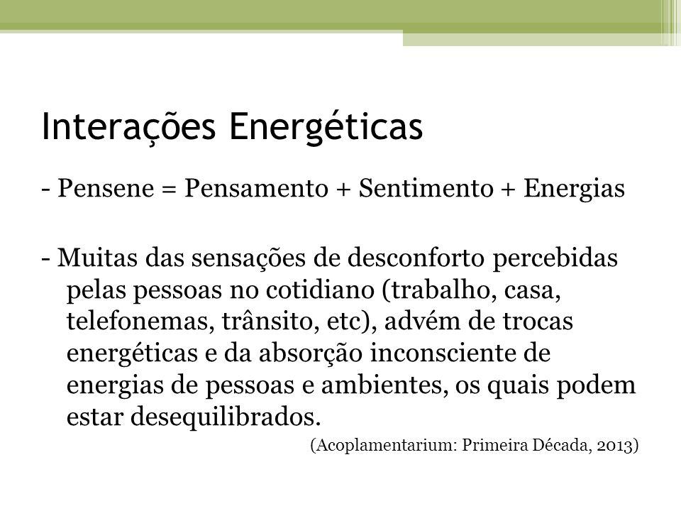 Interações Energéticas - Pensene = Pensamento + Sentimento + Energias - Muitas das sensações de desconforto percebidas pelas pessoas no cotidiano (tra