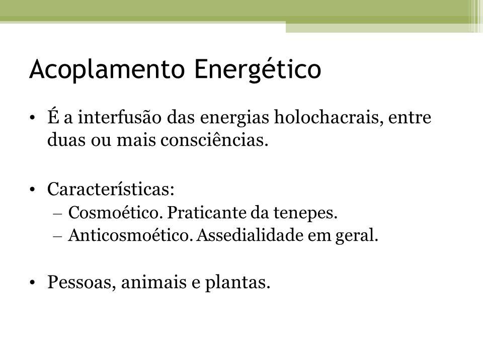 Acoplamento Energético É a interfusão das energias holochacrais, entre duas ou mais consciências. Características: – Cosmoético. Praticante da tenepes