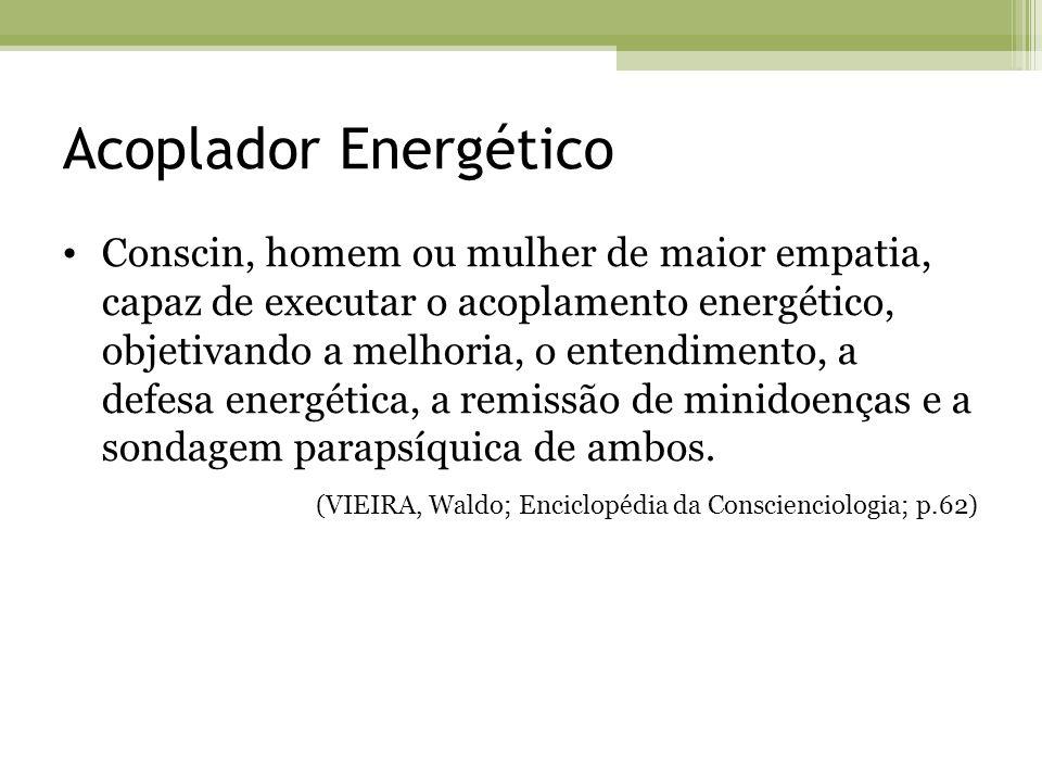 Acoplador Energético Conscin, homem ou mulher de maior empatia, capaz de executar o acoplamento energético, objetivando a melhoria, o entendimento, a