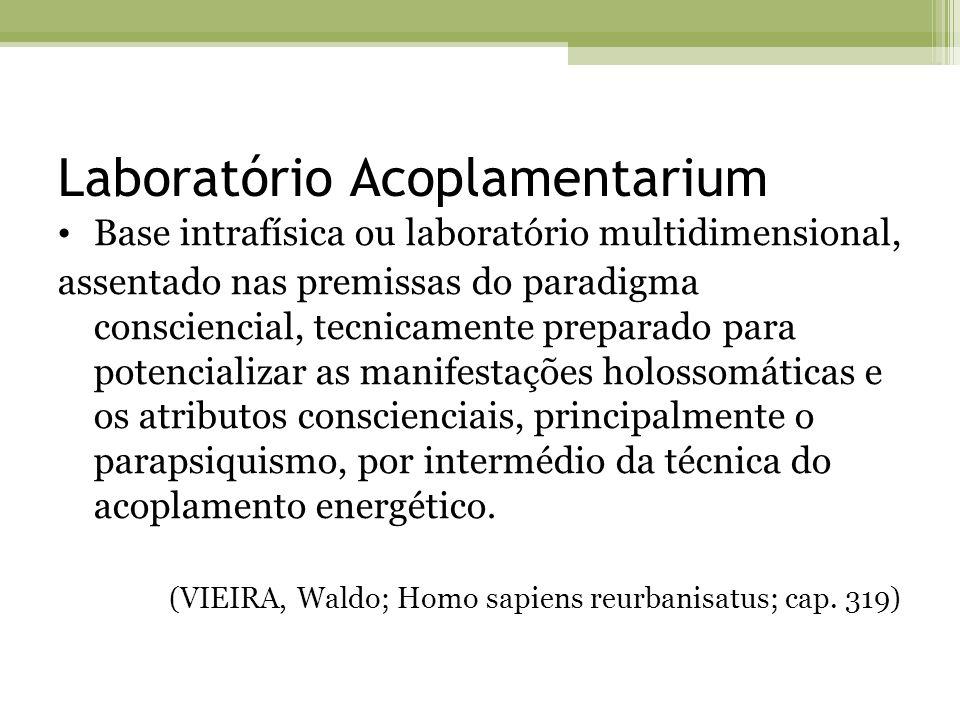 Laboratório Acoplamentarium Base intrafísica ou laboratório multidimensional, assentado nas premissas do paradigma consciencial, tecnicamente preparad
