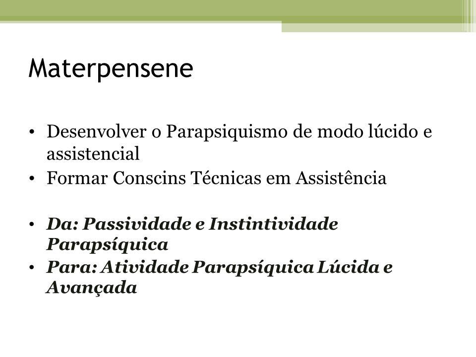 Materpensene Desenvolver o Parapsiquismo de modo lúcido e assistencial Formar Conscins Técnicas em Assistência Da: Passividade e Instintividade Paraps