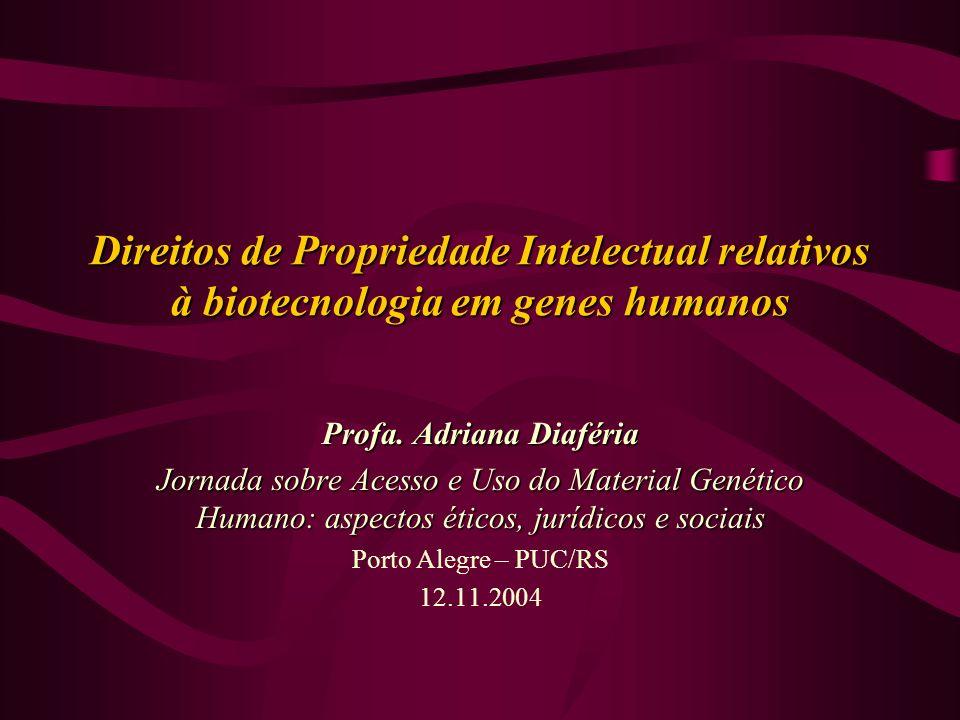 Direitos de Propriedade Intelectual relativos à biotecnologia em genes humanos Profa. Adriana Diaféria Jornada sobre Acesso e Uso do Material Genético